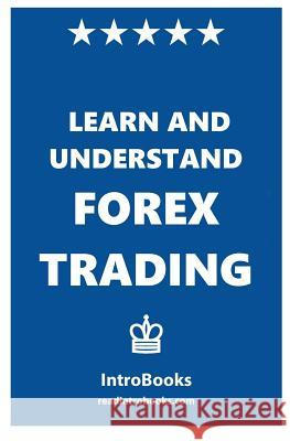 Learn and Understand Forex Trading Introbooks 9781532994760