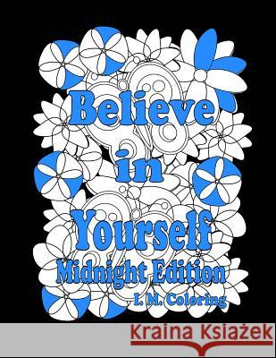 Believe in Yourself: Midnight Edition: An Adult Coloring Book Featuring Positive Affirmations I. M. Coloring Don Cummings 9781533017116