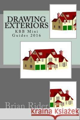 Drawing Exteriors: Kbb Mini Guides 2016 Brian Rider 9781533024404
