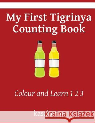 My First Tigrinya Counting Book: Colour and Learn 1 2 3 Kasahorow 9781533026118