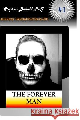 The Forever Man Stephen Donald Huf 9781533044457 Createspace Independent Publishing Platform