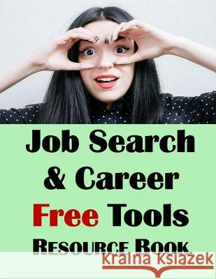 Job Search & Career Building Resource Book: 2016 Edition, Free Internet Tools & Resources for Job Hunting & Careers Jason McDonal 9781533054074