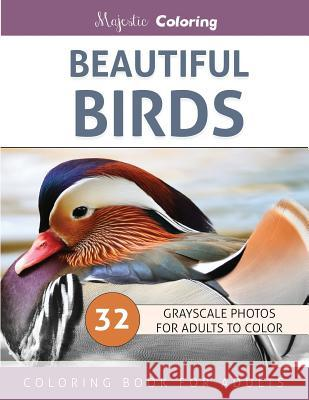 Beautiful Birds: Grayscale Photo Coloring Book for Adults Majestic Coloring 9781533062208
