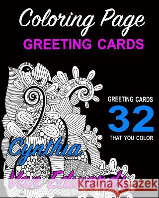 Coloring Page Greeting Cards - Color, Cut, Fold & Send!: Adult Coloring Book Pages You Can Cut, Fold & Send for Any Occassion (Adult Coloring Books, C Cynthia Van Edwards 9781533066886