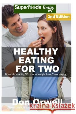 Healthy Eating for Two: Over 200 Quick & Easy Gluten Free Low Cholesterol Whole Foods Cooking for Two Recipes Full of Antioxidants & Phytochem Don Orwell 9781533078247