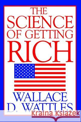 The Science of Getting Rich Wallace D. Wattles 9781533090812