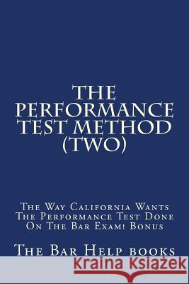 The Performance Test Method (Two): The Way California Wants the Performance Test Done on the Bar Exam! Bonus The Bar Help Books Sutters Big Law Library 9781533091673