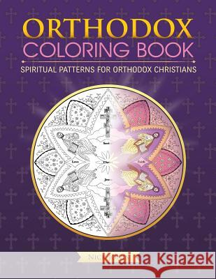 Orthodox Coloring Book: Spiritual Patterns for Orthodox Christians Nick Jones 9781533108197
