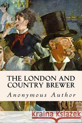 The London and Country Brewer Anonymous Author 9781533110282