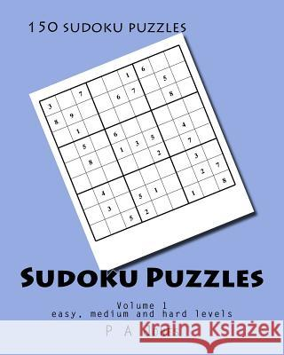 Sudoku Puzzles 1: 150 Sudoku Puzzles in Easy, Medium and Hard P. a. Jones 9781533116710