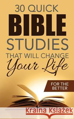 Thirty Quick Bible Studies That Will Change Your Life: For the Better Brian Gugas 9781533125767