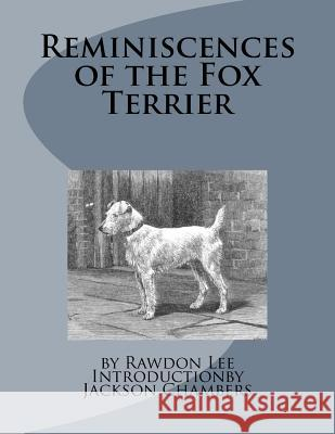 Reminiscences of the Fox Terrier Rawdon Lee Jackson Chambers 9781533128607