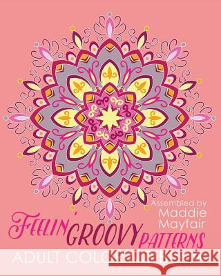 Feelin' Groovy Patterns Adult Coloring Book Coloring Book 9781533153241