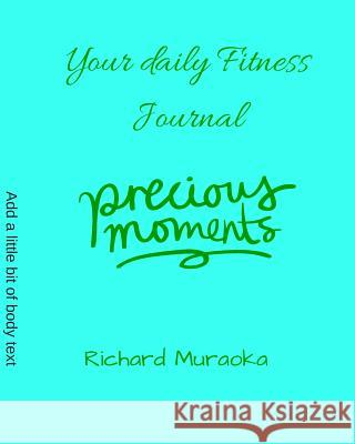 Your Daily Fitness Journal Richard D. Muraoka 9781533181640
