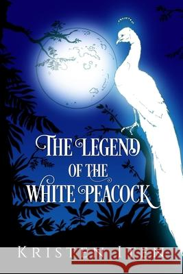 The Legend of the White Peacock Kristen Iten David Overholt 9781533182180