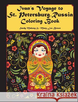 Ivan's Voyage to St. Petersburg, Russia Coloring Book Sandy Mahony Mary Lou Brown 9781533196057