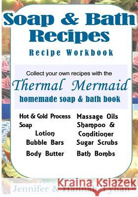 Thermal Mermaid's Artisan Soap Maker Workbook: My Collection of Homemade Soap & Bath Recipes Jennifer Tynan 9781533242846
