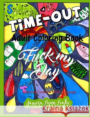 Fuck My Day Time-Out Coloring Book Jamesa Lynn Leyhe 9781533280237