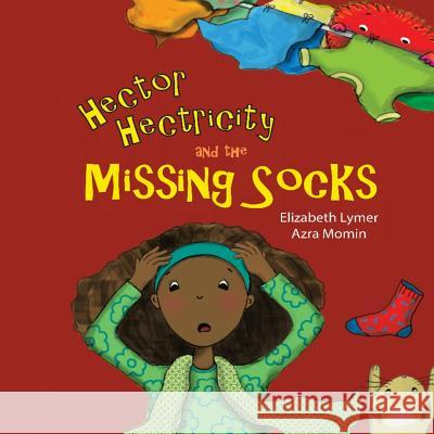 Hector Hectricity and the Missing Socks: A Prayerful Paracks Story Elizabeth Lymer Azra Momin 9781533288639