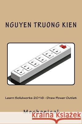 Learn Solidworks 2016 - Draw Power Outlet 1. Nguyen Truong Kie 9781533313447