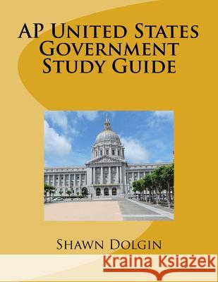 AP United States Government Study Guide MR Shawn Dolgin 9781533391131