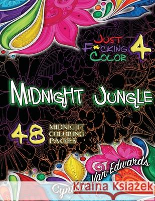 Midnight Jungle: Just F*cking Color #4 - The Adult Coloring Book of Animals, Midnight Wireframe Special Edition (Adult Coloring Books, Cynthia Van Edwards 9781533411020