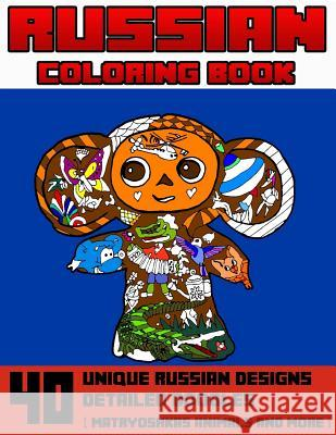 Russian Coloring Book: 40 Unique Russian Designs & Detailed Doodles: Matryoshkas, Animals and More Russian Traditions Russia Osie Publishing 9781533441089
