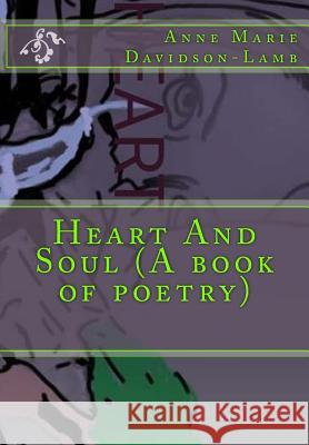 Heart and Soul (a Book of Poetry) Mrs Anne Marie Davidson-Lamb 9781533505187