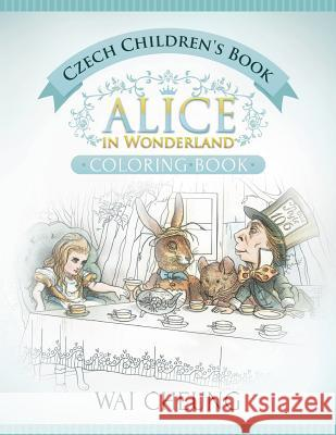 Czech Children's Book: Alice in Wonderland (English and Czech Edition) Wai Cheung 9781533517838