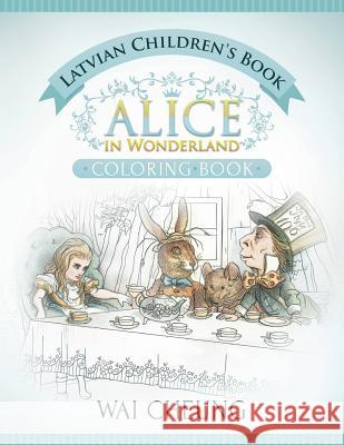 Latvian Children's Book: Alice in Wonderland (English and Latvian Edition) Wai Cheung 9781533518309