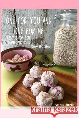 One for You and One for Me - New Edition: Desserts for Both Humans and Dogs Anna Jurik 9781533521293