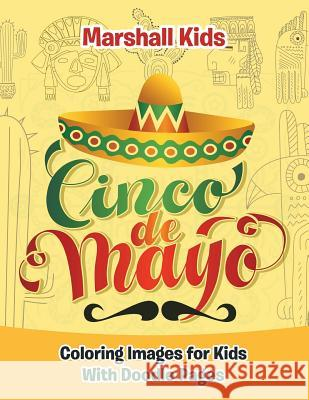 Cinco de Mayo Coloring Images for Kids: With Doodle Pages Marshall Kids 9781533582881 Createspace Independent Publishing Platform