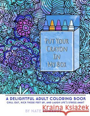 Put Your Crayon in My Box: A Delightful Adult Coloring Book Nate Edwards 9781533599216