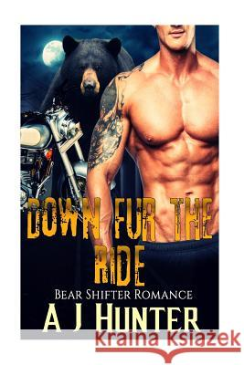 Romance: Bear Shifter Romance: Down Fur the Ride (Bbw Paranormal Bad Boy Biker Romance) A. J. Hunter 9781533604279
