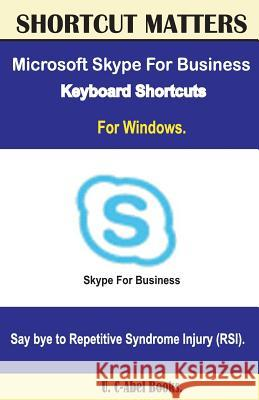 Microsoft Skype for Business 2016 Keyboard Shortcuts for Windows U. C-Abel Books 9781533630308