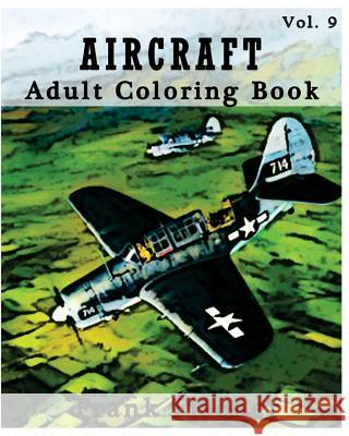 Aircraft: Adult Coloring Book Vol.9: Airplane, Tank, Battleship Sketches for Coloring (Adult Coloring Book Series) (Volume 9) Frank Fischer 9781533631985