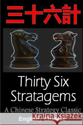 Thirty-Six Stratagems: Bilingual Edition, English and Chinese: The Art of War Companion, Chinese Strategy Classic, Includes Pinyin Sun Tzu                                  Zhuge Liang                              Sun Bin 9781533638786