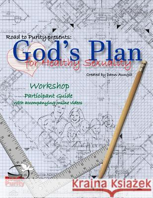 God's Plan for Healthy Sexuality: Discovering Authentic Sexual Integrity Dann Aungst 9781533663627