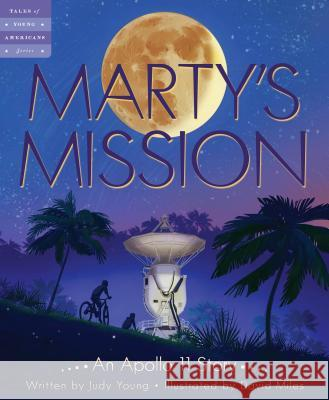 Marty's Mission: An Apollo 11 Story Judy Young David Miles 9781534110144