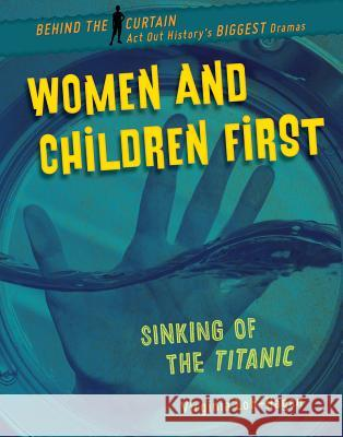 Women and Children First: Sinking of the Titanic Virginia Loh-Hagan 9781534143401