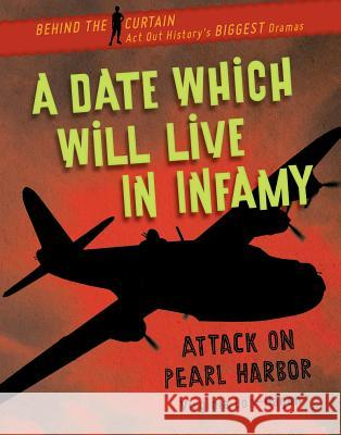 A Date Which Will Live in Infamy: Attack on Pearl Harbor Virginia Loh-Hagan 9781534143425