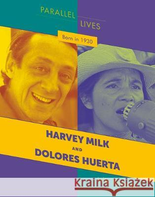 Born in 1930: Harvey Milk and Dolores Huerta Julie Knutson 9781534159204