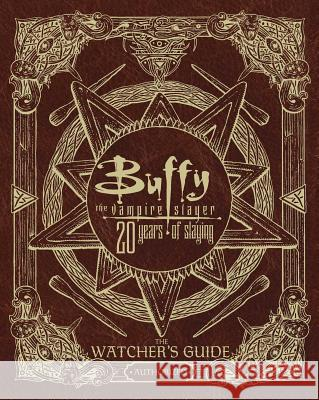 Buffy the Vampire Slayer 20 Years of Slaying: The Watcher's Guide Authorized Christopher Golden 9781534404151