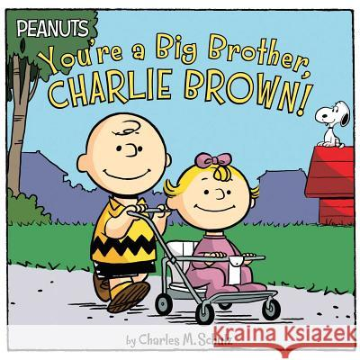 You're a Big Brother, Charlie Brown! Charles M. Schulz Jason Cooper Scott Jeralds 9781534409613
