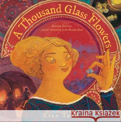 A Thousand Glass Flowers: Marietta Barovier and the Invention of the Rosetta Bead Evan Turk Evan Turk 9781534410343