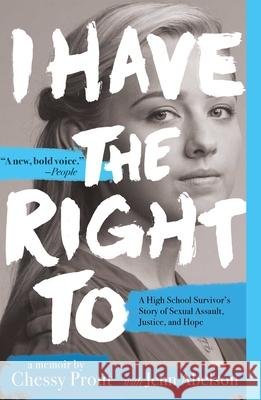 I Have the Right to: A High School Survivor's Story of Sexual Assault, Justice, and Hope Chessy Prout Jenn Abelson 9781534414440