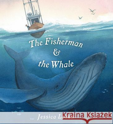 The Fisherman & the Whale Jessica Lanan Jessica Lanan 9781534415744 Simon & Schuster Books for Young Readers