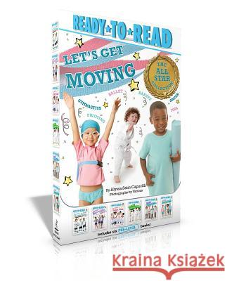 Let's Get Moving! the All-Star Collection: My First Soccer Game; My First Gymnastics Class; My First Ballet Class; My First Karate Class; My First Yog Alyssa Satin Capucilli Various 9781534417700