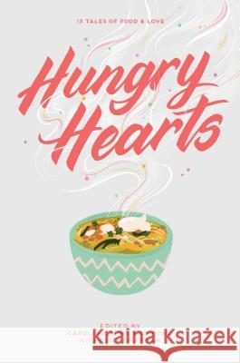 Hungry Hearts: 13 Tales of Food & Love Elsie Chapman Caroline Tung Richmond Elsie Chapman 9781534421851