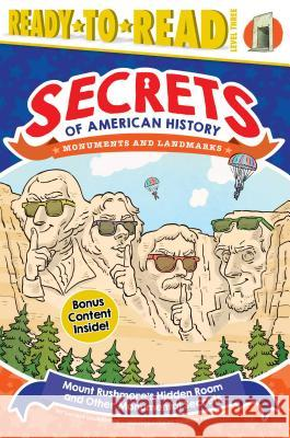 Mount Rushmore's Hidden Room and Other Monumental Secrets: Monuments and Landmarks Laurie Calkhoven Valerio Fabbretti 9781534429246